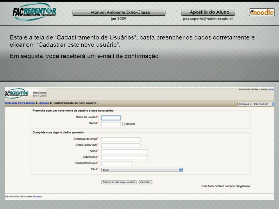 Esta é a tela de Cadastramento de Usuários, basta preencher os dados corretamente e clicar em Cadastrar este novo usuário. Em seguida, você receberá u