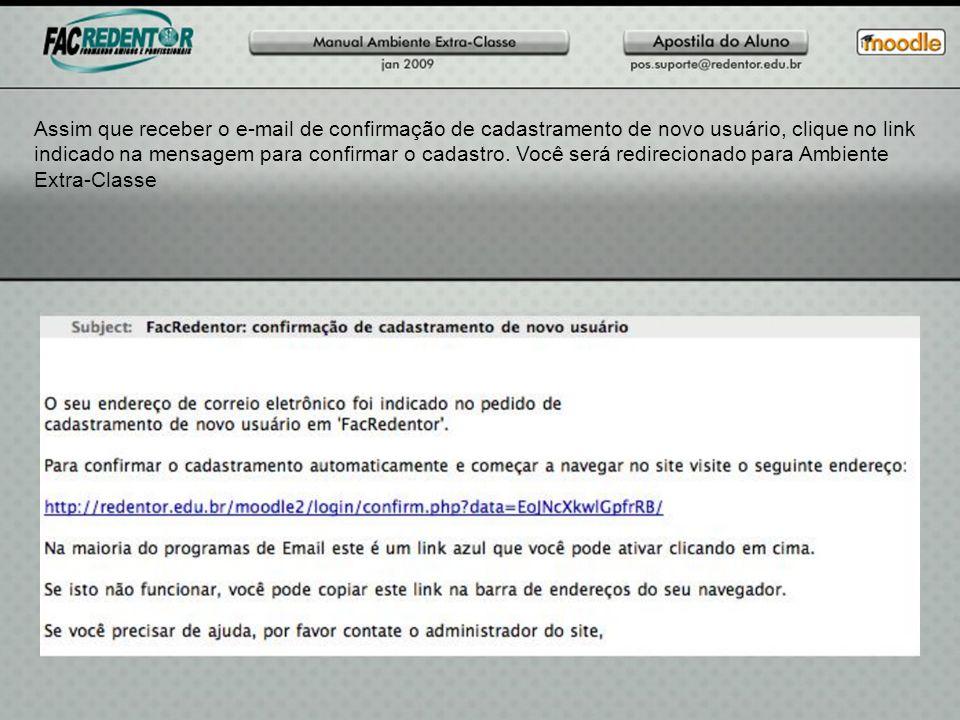 Assim que receber o e-mail de confirmação de cadastramento de novo usuário, clique no link indicado na mensagem para confirmar o cadastro. Você será r