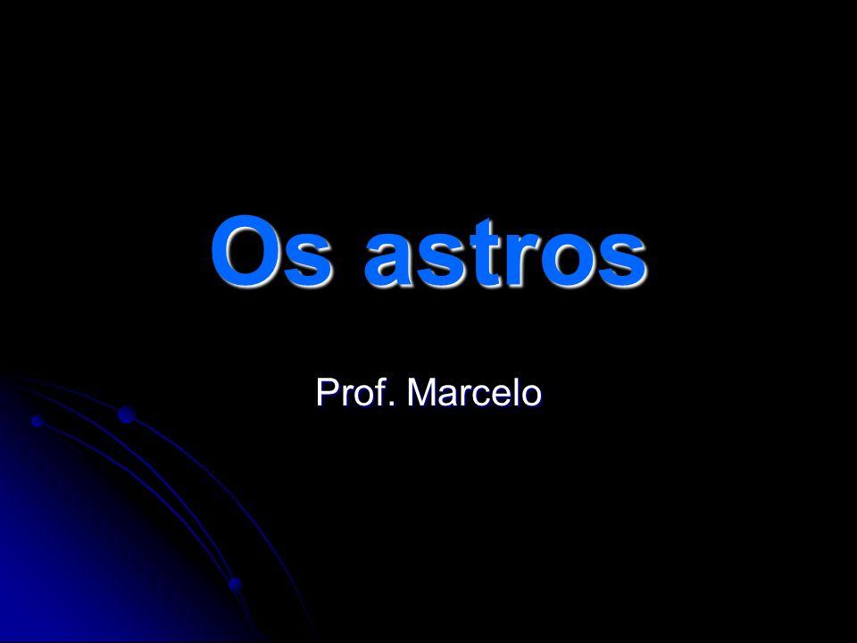 Os astros Prof. Marcelo