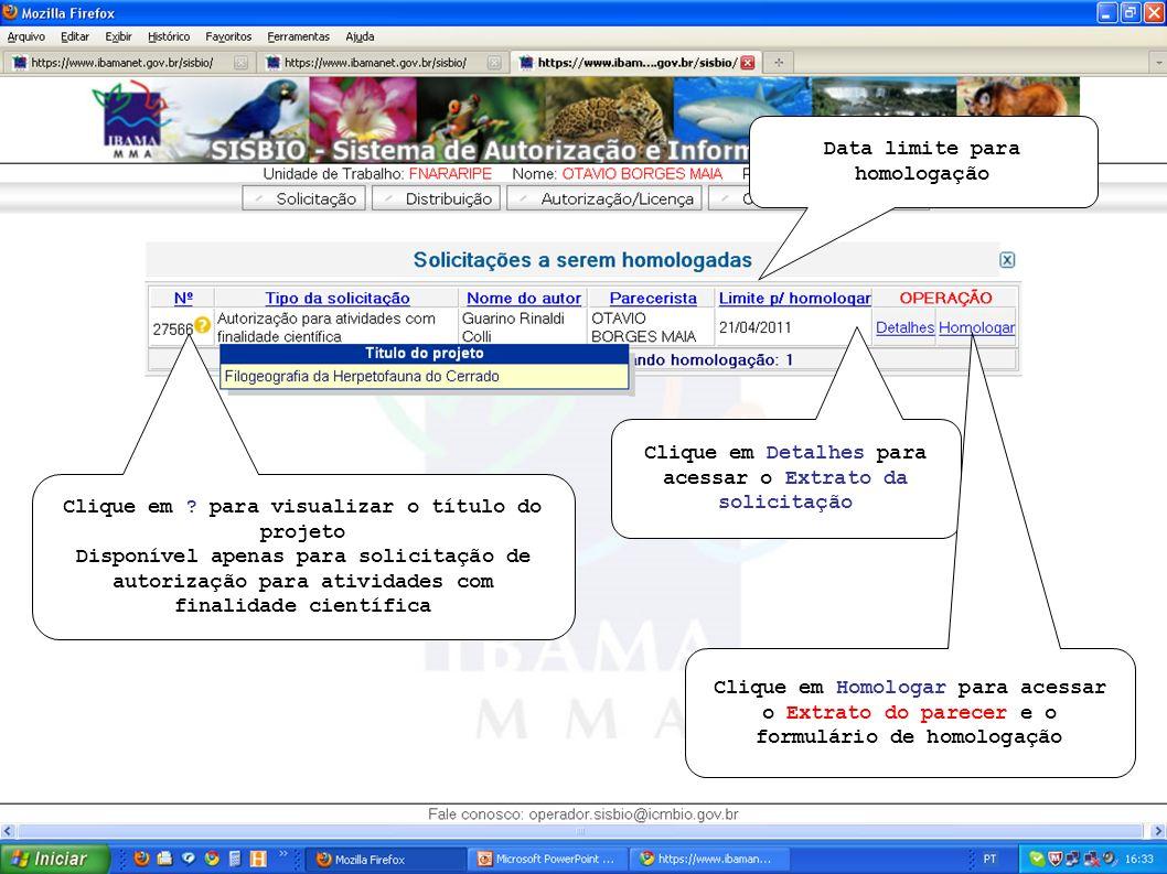 Data limite para homologação Clique em ? para visualizar o título do projeto Disponível apenas para solicitação de autorização para atividades com fin