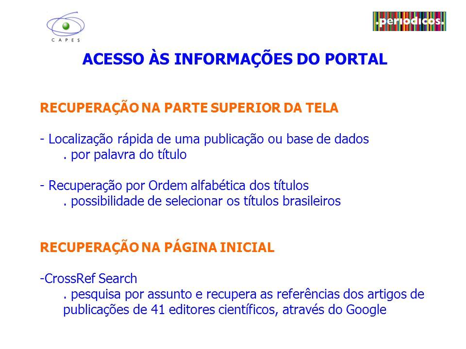 ACESSO ÀS INFORMAÇÕES DO PORTAL RECUPERAÇÃO NA PARTE SUPERIOR DA TELA - Localização rápida de uma publicação ou base de dados.