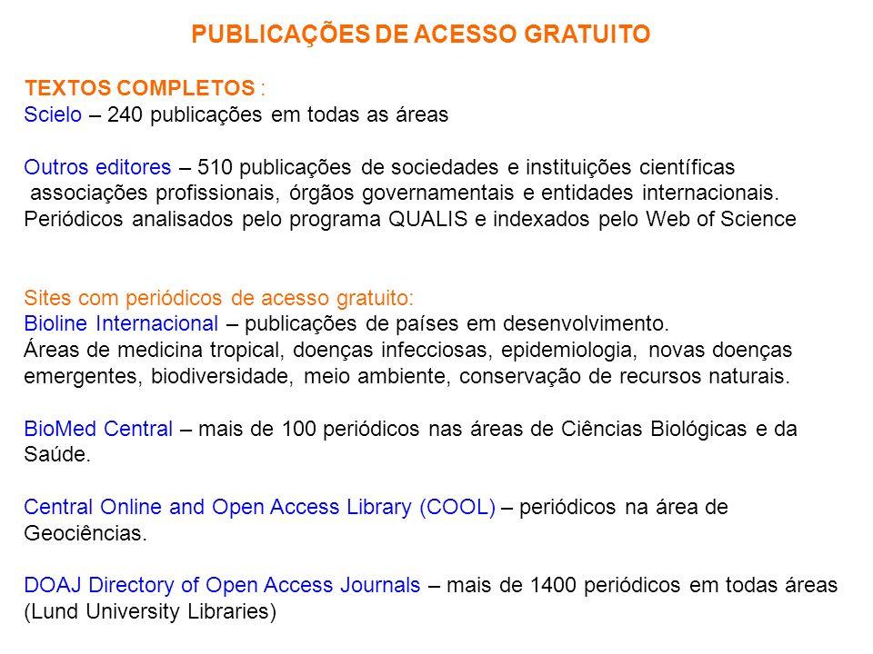PUBLICAÇÕES DE ACESSO GRATUITO TEXTOS COMPLETOS : Scielo – 240 publicações em todas as áreas Outros editores – 510 publicações de sociedades e institu