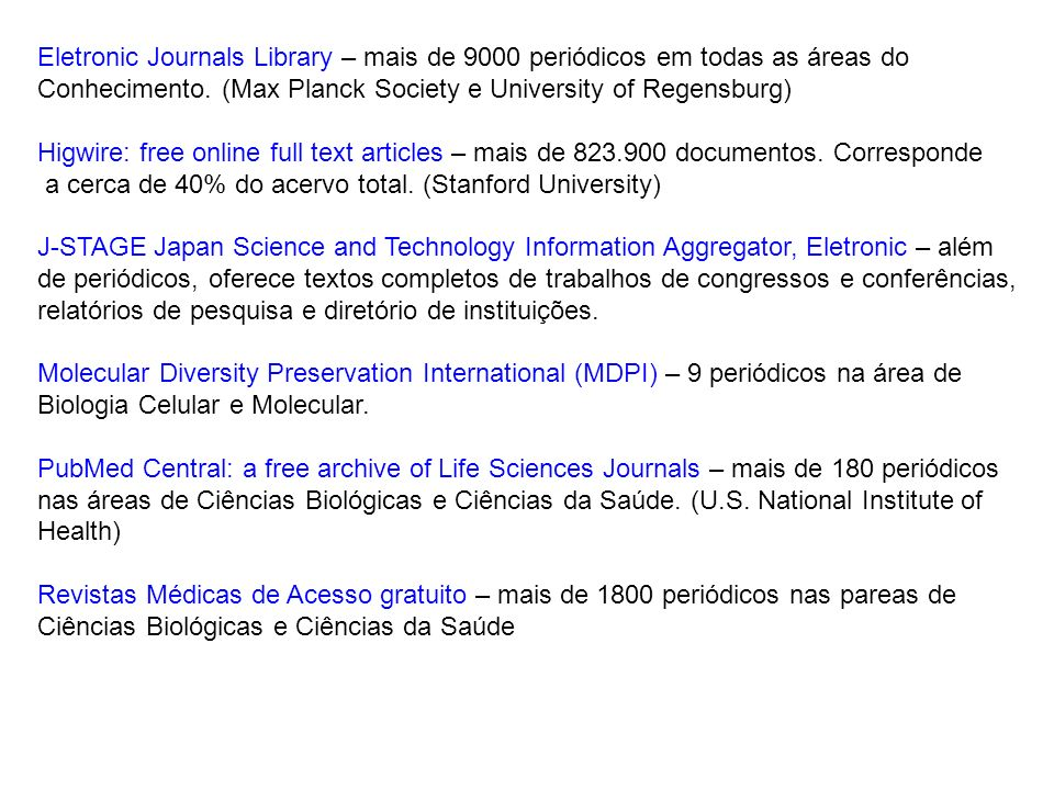 Eletronic Journals Library – mais de 9000 periódicos em todas as áreas do Conhecimento. (Max Planck Society e University of Regensburg) Higwire: free