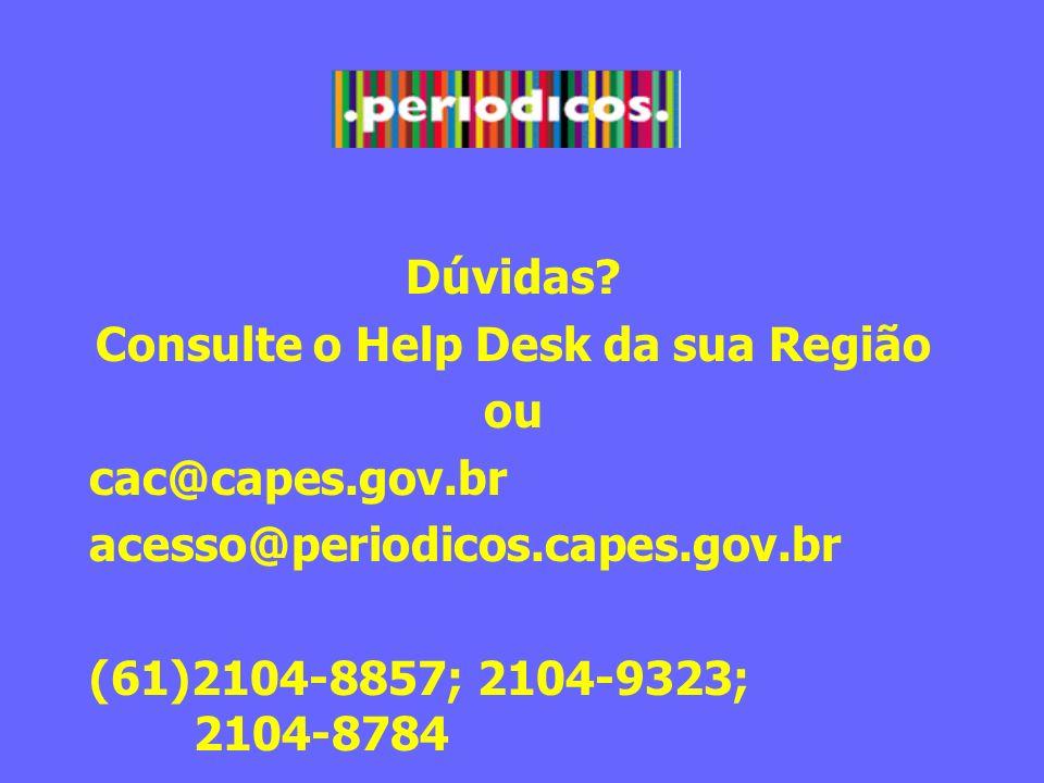 Dúvidas? Consulte o Help Desk da sua Região ou cac@capes.gov.br acesso@periodicos.capes.gov.br (61)2104-8857; 2104-9323; 2104-8784