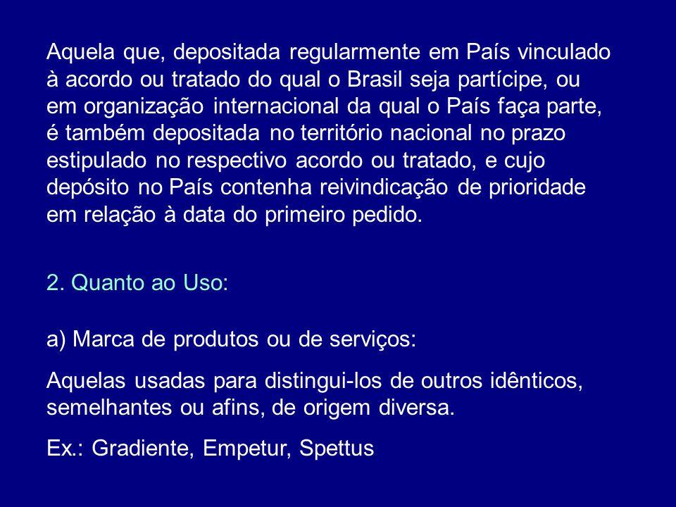 Aquela que, depositada regularmente em País vinculado à acordo ou tratado do qual o Brasil seja partícipe, ou em organização internacional da qual o P
