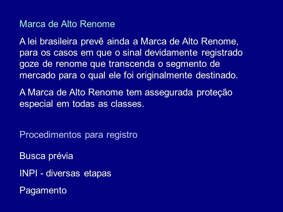 Marca de Alto Renome A lei brasileira prevê ainda a Marca de Alto Renome, para os casos em que o sinal devidamente registrado goze de renome que trans
