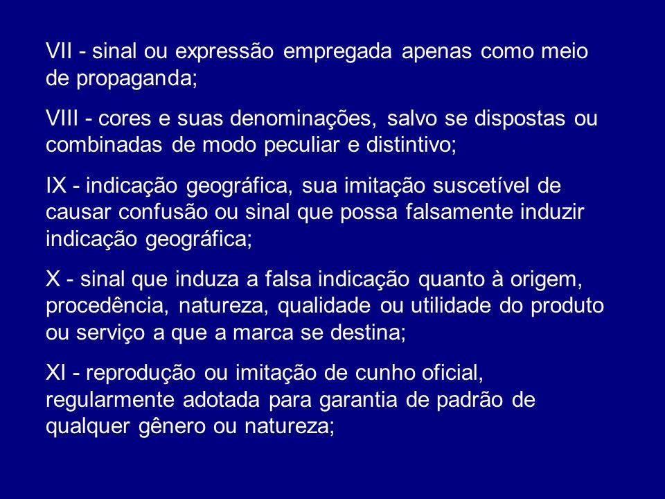 VII - sinal ou expressão empregada apenas como meio de propaganda; VIII - cores e suas denominações, salvo se dispostas ou combinadas de modo peculiar