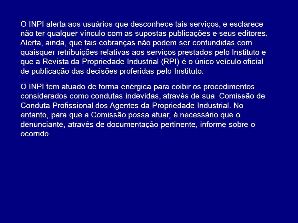 O INPI alerta aos usuários que desconhece tais serviços, e esclarece não ter qualquer vínculo com as supostas publicações e seus editores. Alerta, ain