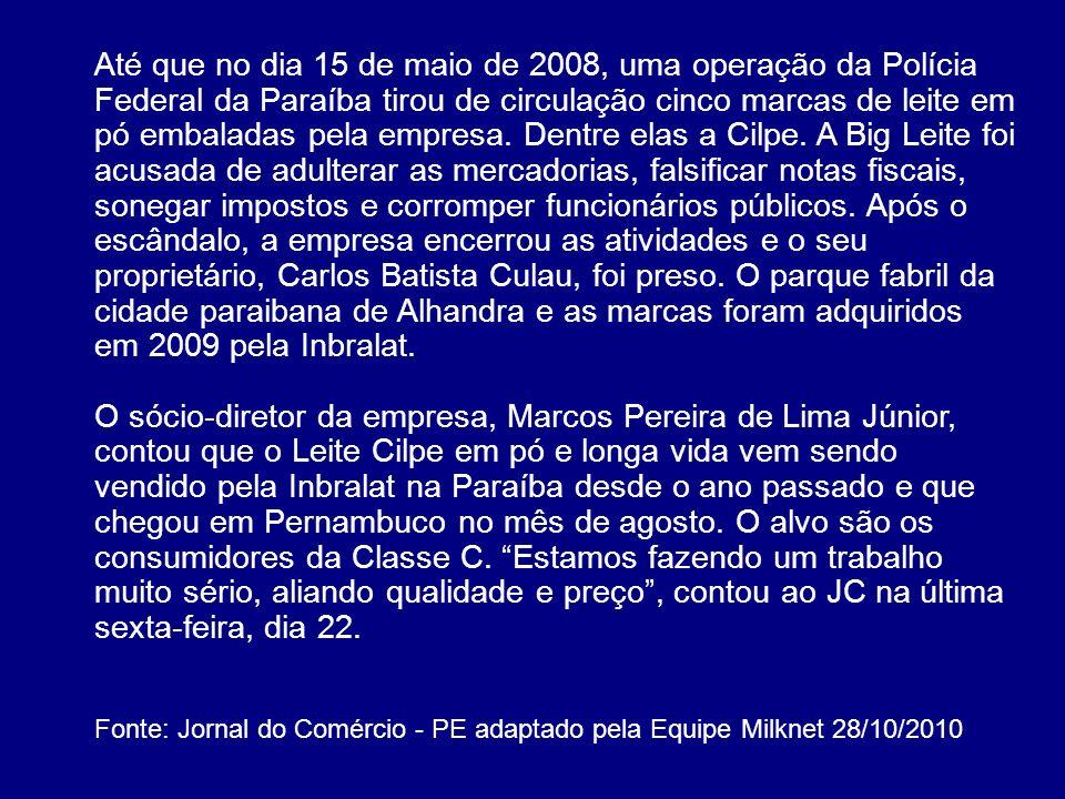 Até que no dia 15 de maio de 2008, uma operação da Polícia Federal da Paraíba tirou de circulação cinco marcas de leite em pó embaladas pela empresa.