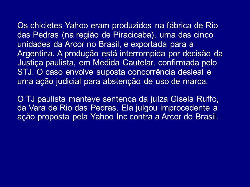 Os chicletes Yahoo eram produzidos na fábrica de Rio das Pedras (na região de Piracicaba), uma das cinco unidades da Arcor no Brasil, e exportada para