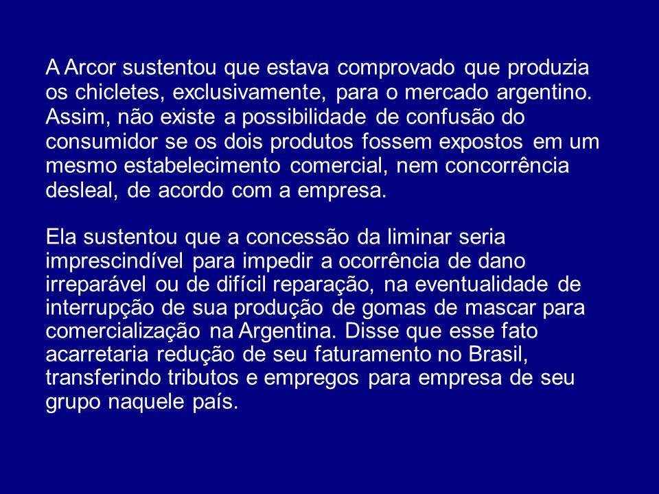 A Arcor sustentou que estava comprovado que produzia os chicletes, exclusivamente, para o mercado argentino. Assim, não existe a possibilidade de conf