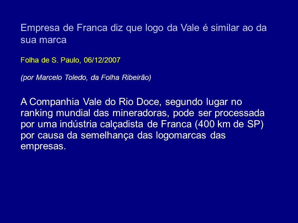 Empresa de Franca diz que logo da Vale é similar ao da sua marca Folha de S. Paulo, 06/12/2007 A Companhia Vale do Rio Doce, segundo lugar no ranking