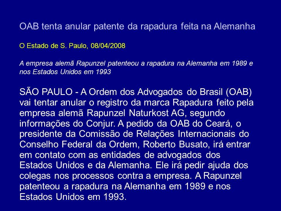 OAB tenta anular patente da rapadura feita na Alemanha O Estado de S. Paulo, 08/04/2008 SÃO PAULO - A Ordem dos Advogados do Brasil (OAB) vai tentar a