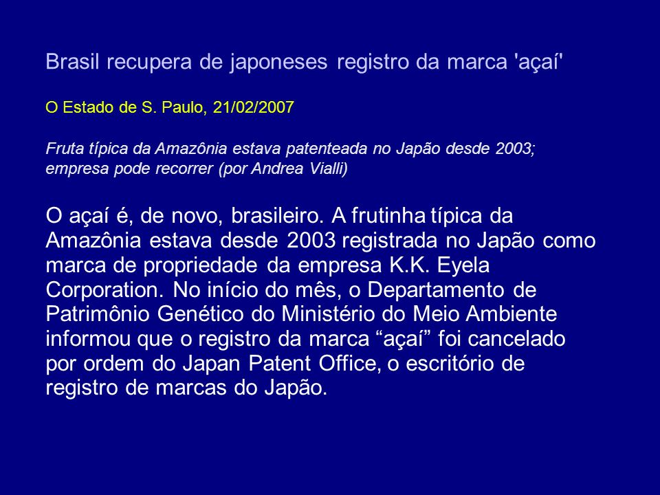 Brasil recupera de japoneses registro da marca 'açaí' O Estado de S. Paulo, 21/02/2007 O açaí é, de novo, brasileiro. A frutinha típica da Amazônia es