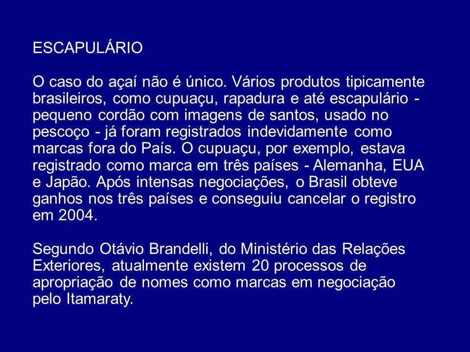 ESCAPULÁRIO O caso do açaí não é único. Vários produtos tipicamente brasileiros, como cupuaçu, rapadura e até escapulário - pequeno cordão com imagens