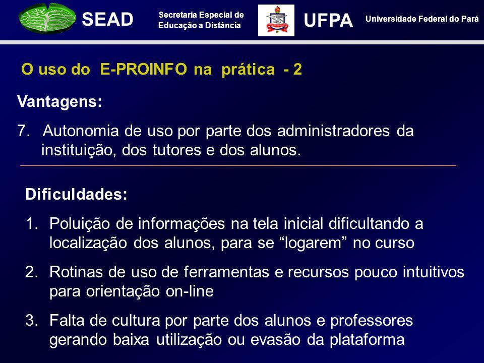 Secretaria Especial de Educação a Distância SEAD Universidade Federal do Pará UFPA O uso do E-PROINFO na prática - 2 Vantagens: 7. Autonomia de uso po