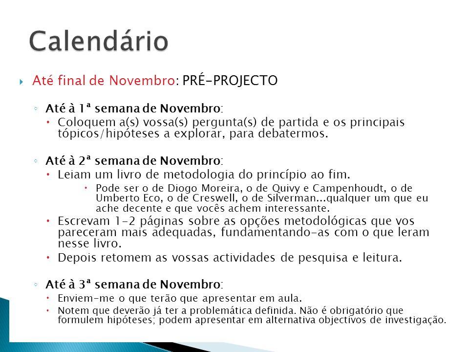 Até final de Novembro: PRÉ-PROJECTO Até à 1ª semana de Novembro: Coloquem a(s) vossa(s) pergunta(s) de partida e os principais tópicos/hipóteses a exp
