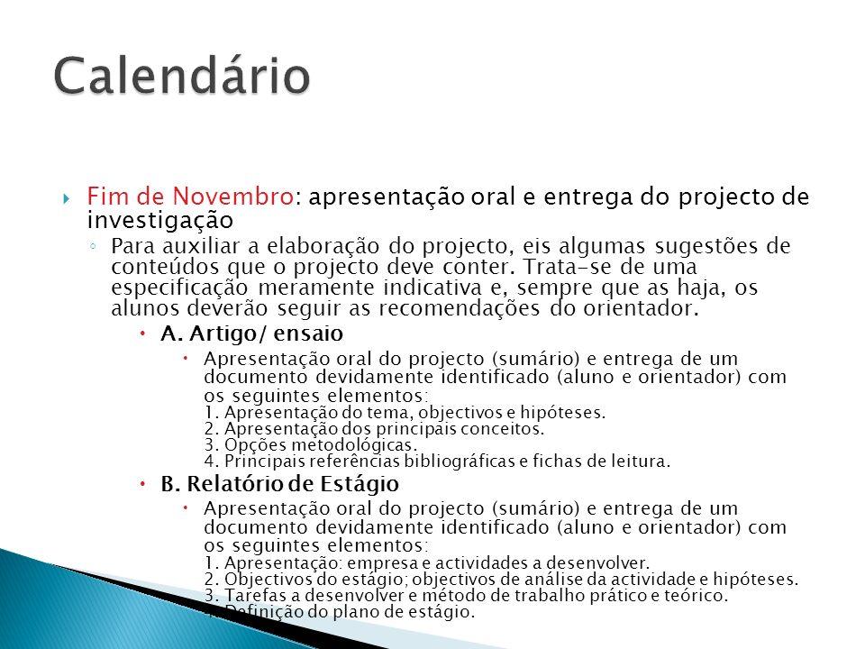 Fim de Novembro: apresentação oral e entrega do projecto de investigação Para auxiliar a elaboração do projecto, eis algumas sugestões de conteúdos qu