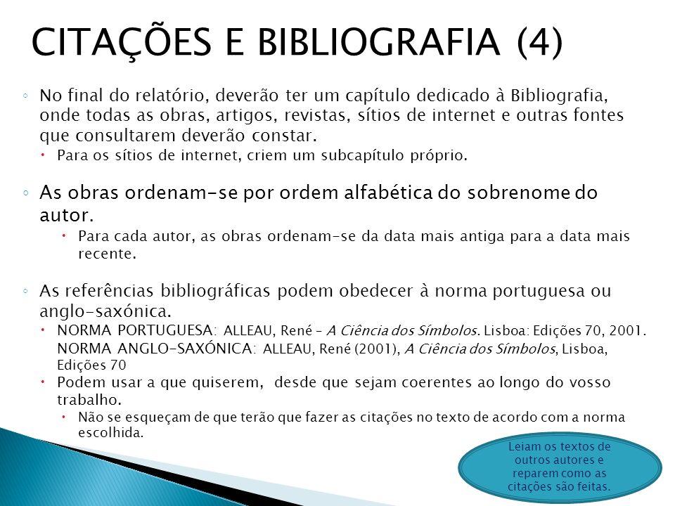 No final do relatório, deverão ter um capítulo dedicado à Bibliografia, onde todas as obras, artigos, revistas, sítios de internet e outras fontes que