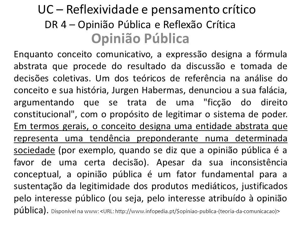 UC – Reflexividade e pensamento crítico Opinião Pública DR 4 – Opinião Pública e Reflexão Crítica O que entende por Opinião Pública?