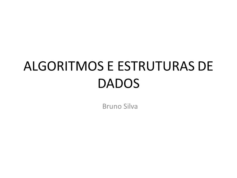 ALGORITMOS E ESTRUTURAS DE DADOS Bruno Silva