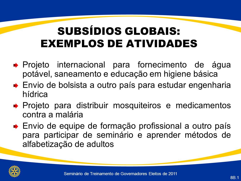 Seminário de Treinamento de Governadores Eleitos de 2011 8B.1 SUBSÍDIOS GLOBAIS: EXEMPLOS DE ATIVIDADES Projeto internacional para fornecimento de águ