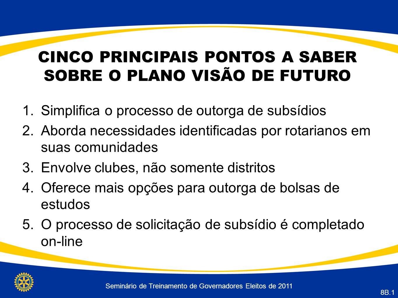 Seminário de Treinamento de Governadores Eleitos de 2011 8B.1 CINCO PRINCIPAIS PONTOS A SABER SOBRE O PLANO VISÃO DE FUTURO 1.Simplifica o processo de