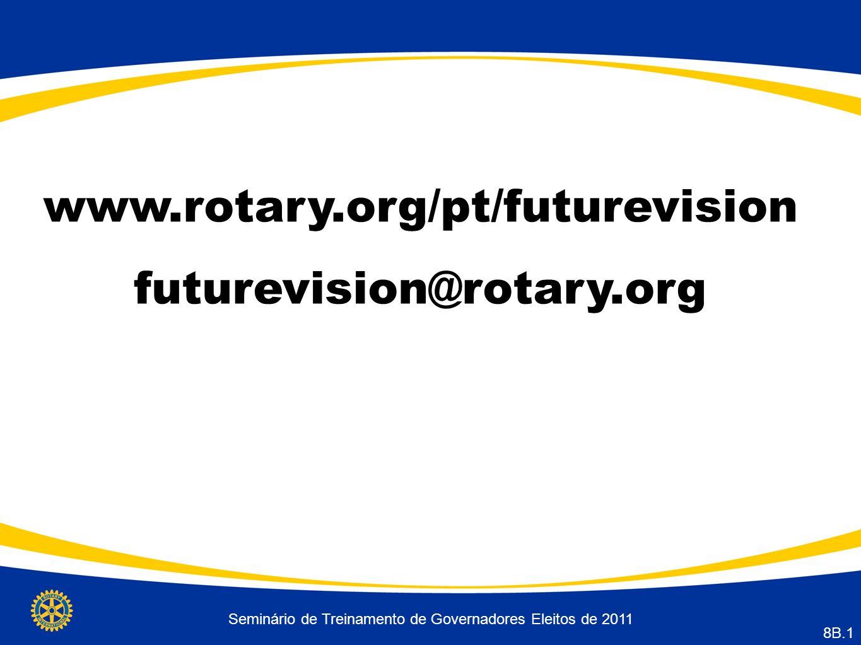 Seminário de Treinamento de Governadores Eleitos de 2011 8B.1 www.rotary.org/pt/futurevision futurevision@rotary.org