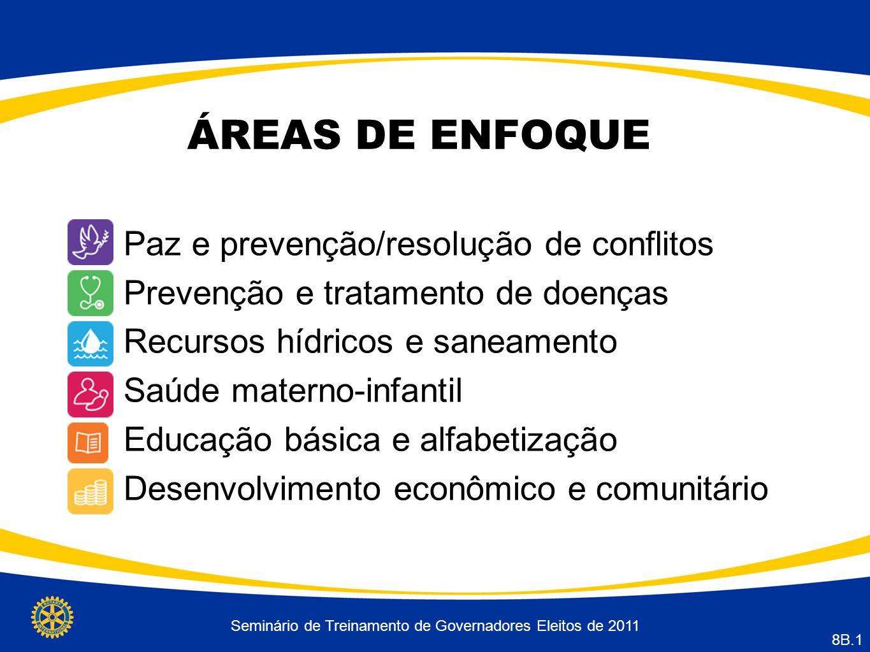Seminário de Treinamento de Governadores Eleitos de 2011 8B.1 ÁREAS DE ENFOQUE Paz e prevenção/resolução de conflitos Prevenção e tratamento de doença