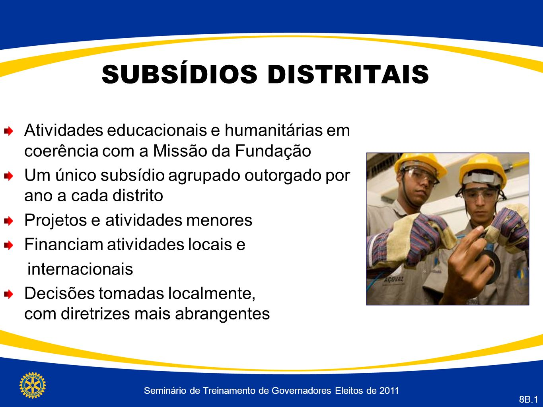 Seminário de Treinamento de Governadores Eleitos de 2011 8B.1 SUBSÍDIOS DISTRITAIS Atividades educacionais e humanitárias em coerência com a Missão da