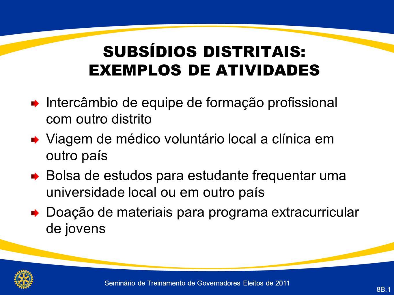 Seminário de Treinamento de Governadores Eleitos de 2011 8B.1 SUBSÍDIOS DISTRITAIS: EXEMPLOS DE ATIVIDADES Intercâmbio de equipe de formação profissio