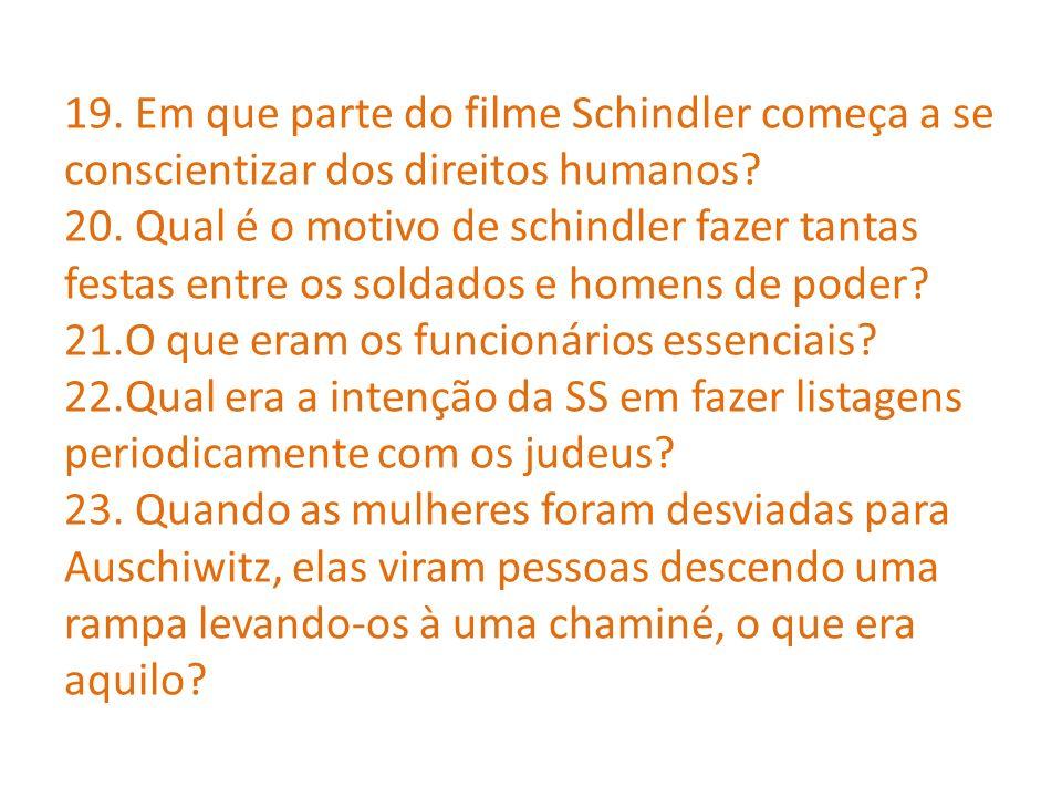 19.Em que parte do filme Schindler começa a se conscientizar dos direitos humanos.