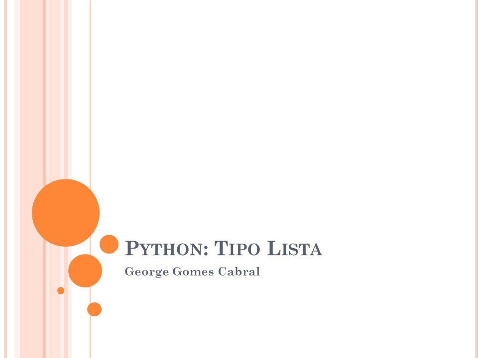 P YTHON : T IPO L ISTA George Gomes Cabral