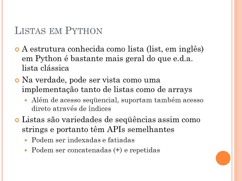 L ISTAS EM P YTHON A estrutura conhecida como lista (list, em inglês) em Python é bastante mais geral do que e.d.a.
