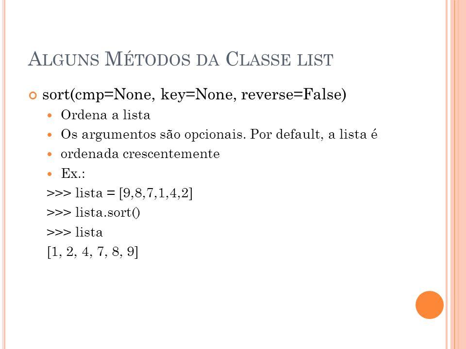 A LGUNS M ÉTODOS DA C LASSE LIST sort(cmp=None, key=None, reverse=False) Ordena a lista Os argumentos são opcionais.
