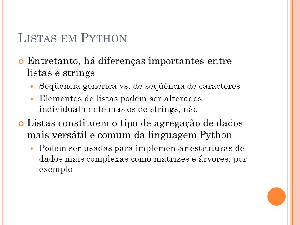 L ISTAS EM P YTHON Entretanto, há diferenças importantes entre listas e strings Seqüência genérica vs.