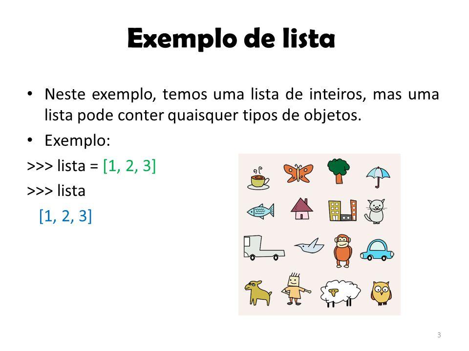 3 Exemplo de lista Neste exemplo, temos uma lista de inteiros, mas uma lista pode conter quaisquer tipos de objetos.