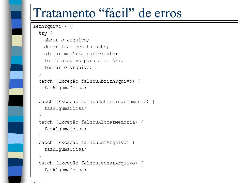 Tratamento complicado de erros tipoErro leArquivo() { tipoErro códigoErro = 0; abrir arquivo; se (arquivo abriu) então { determinar tamanho do arquivo