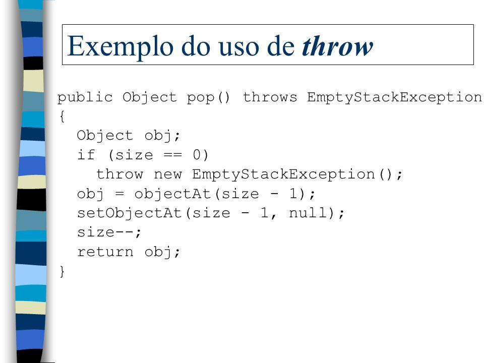throw n Favor não confundir com Throws n a palavra reservada throw lança uma exceção para lançar esta exceção, ela cria um objeto (que deve pertencer
