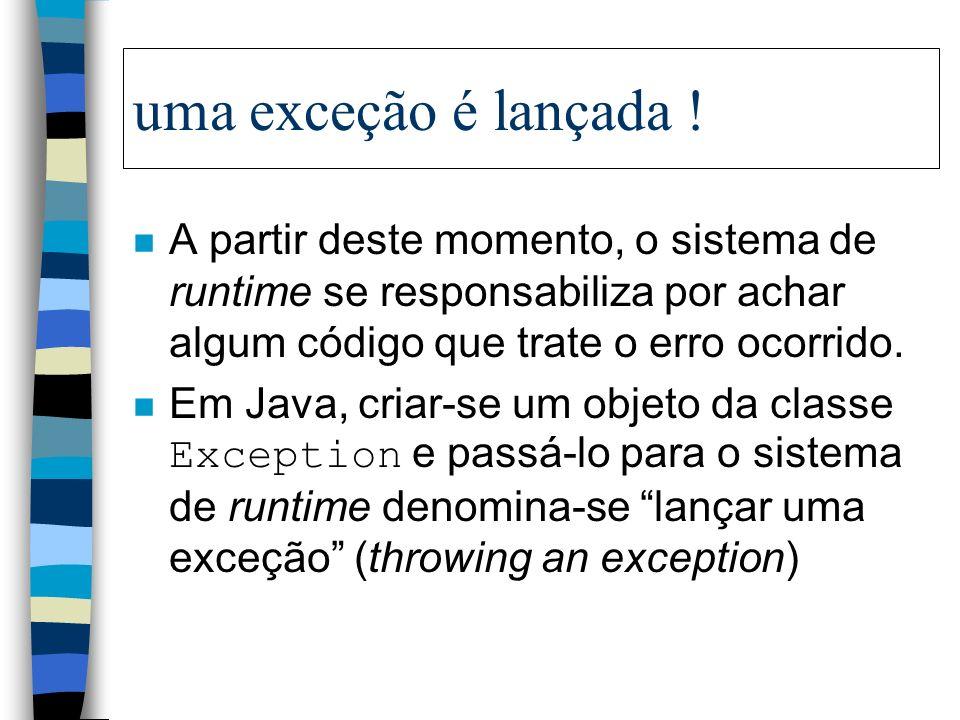 Quando ocorre um erro... Quando tal erro ocorre dentro de um método, este cria um objeto da classe Exception e passa este objeto para o sistema de run
