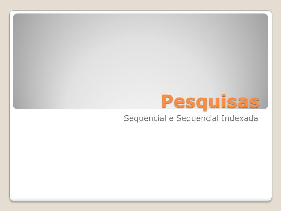 Pesquisas Sequencial e Sequencial Indexada