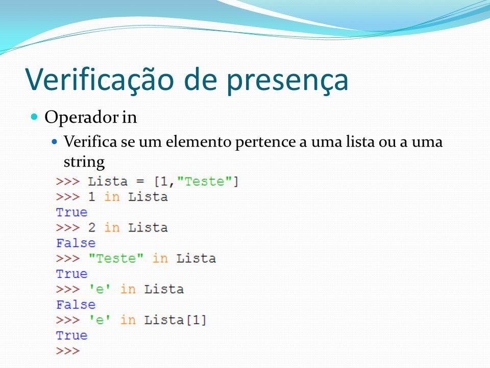 Verificação de presença Operador in Verifica se um elemento pertence a uma lista ou a uma string
