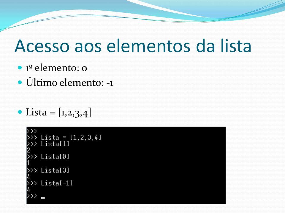 Acesso aos elementos da lista 1º elemento: 0 Último elemento: -1 Lista = [1,2,3,4]