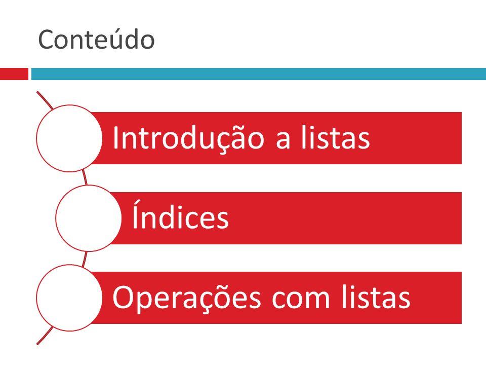 Conteúdo Introdução a listas Índices Operações com listas