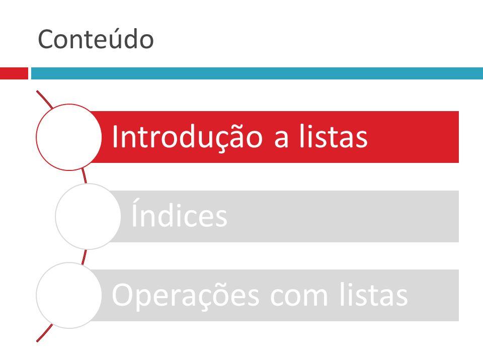 Operações com Listas :: Concatenação Para concatenar (unir) duas ou mais listas em uma só, use o operador de soma ( + ): nova_lst = lista1 + lista2 + lista3 +...