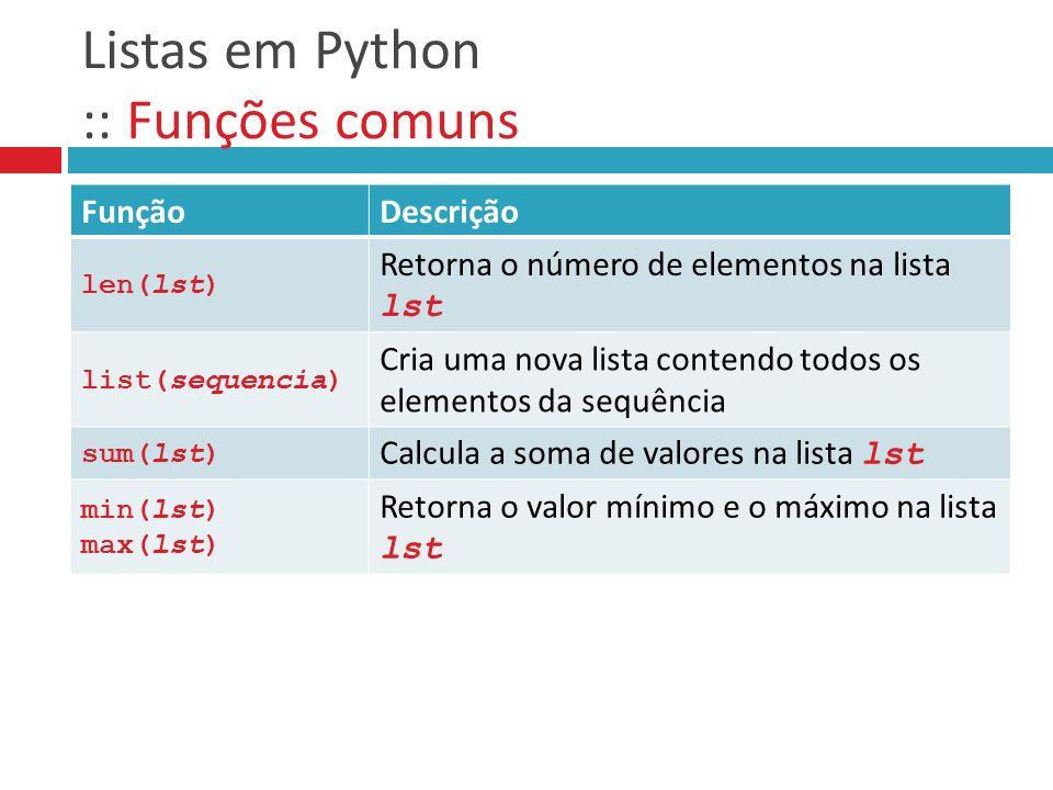 Listas em Python :: Funções comuns FunçãoDescrição len(lst) Retorna o número de elementos na lista lst list(sequencia) Cria uma nova lista contendo to