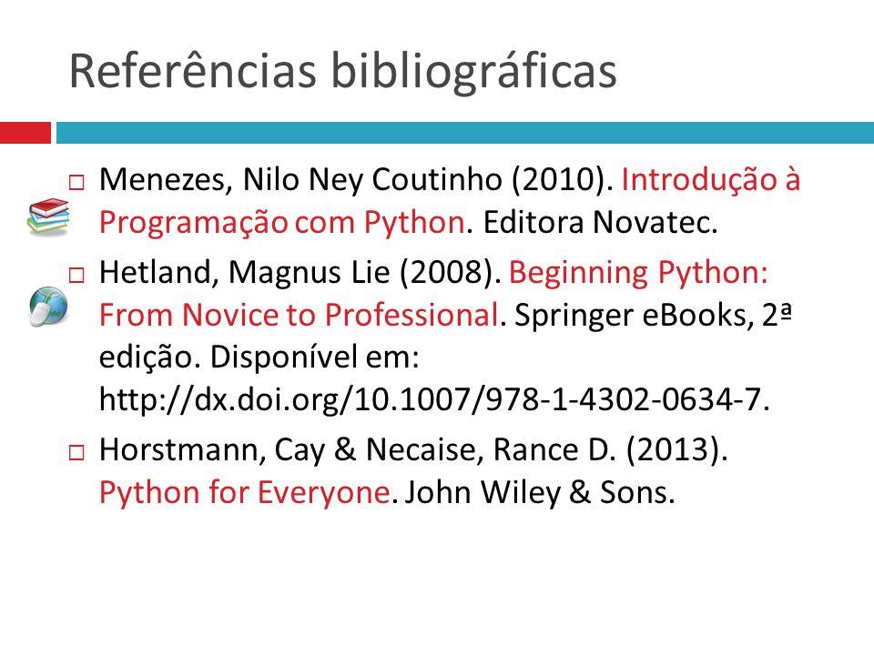 Referências bibliográficas Menezes, Nilo Ney Coutinho (2010). Introdução à Programação com Python. Editora Novatec. Hetland, Magnus Lie (2008). Beginn