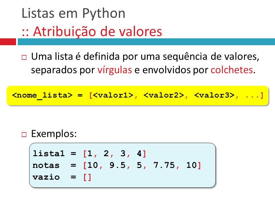 Listas em Python :: Atribuição de valores Uma lista é definida por uma sequência de valores, separados por vírgulas e envolvidos por colchetes. Exempl