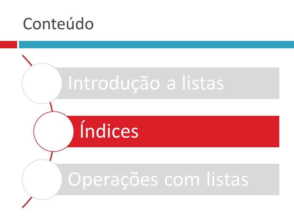 Operações com Listas :: Busca – método index Para conhecer a posição em que o elemento ocorre, usamos o método index.