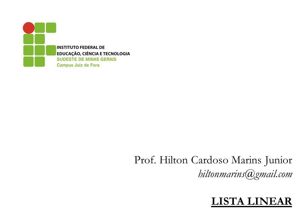 Prof. Hilton Cardoso Marins Junior hiltonmarins@gmail.com LISTA LINEAR